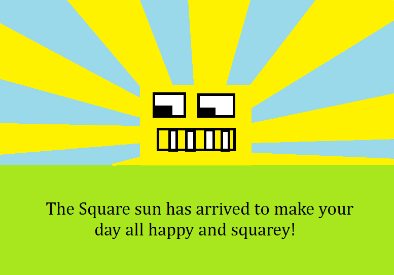Oh what a beautiful morning, square sun!