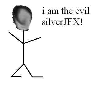 i am the evil silverJFX. JFX is a poopy, and I hate him so very much. GlobalNintendo sucks, too